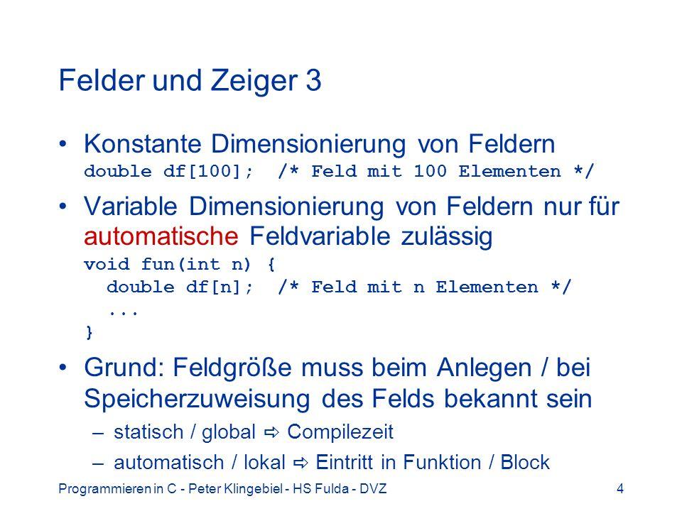 Felder und Zeiger 3 Konstante Dimensionierung von Feldern double df[100]; /* Feld mit 100 Elementen */